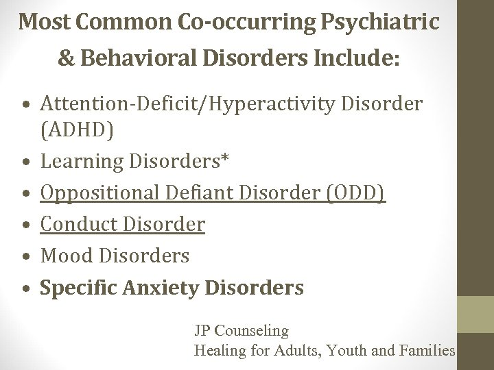 Most Common Co-occurring Psychiatric & Behavioral Disorders Include: • Attention-Deficit/Hyperactivity Disorder (ADHD) • Learning
