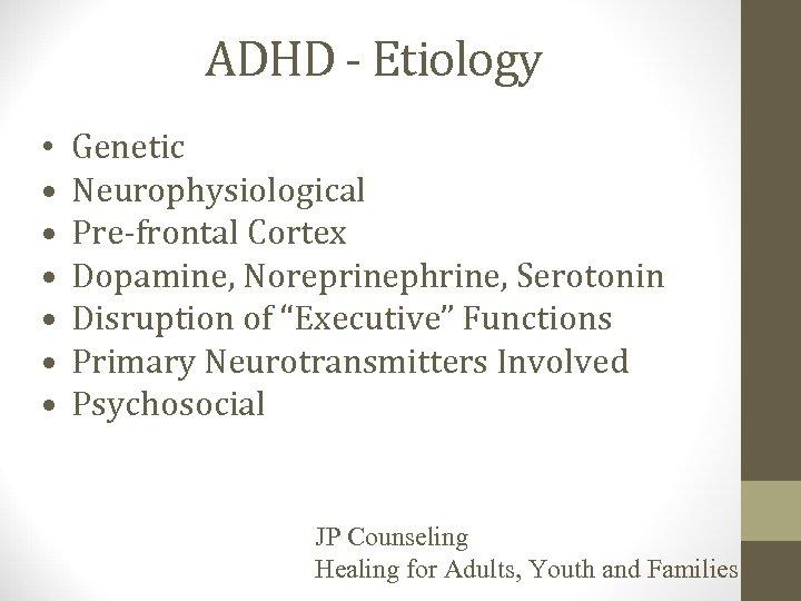 ADHD - Etiology • • Genetic Neurophysiological Pre-frontal Cortex Dopamine, Noreprinephrine, Serotonin Disruption of