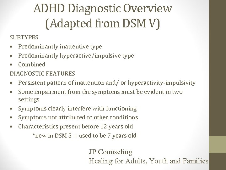 ADHD Diagnostic Overview (Adapted from DSM V) SUBTYPES • Predominantly inattentive type • Predominantly