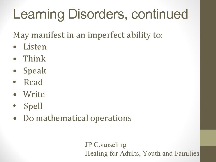 Learning Disorders, continued May manifest in an imperfect ability to: • Listen • Think