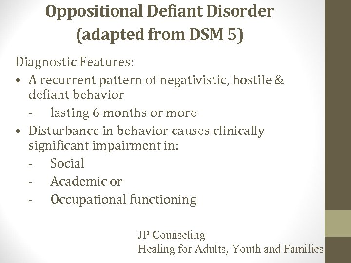 Oppositional Defiant Disorder (adapted from DSM 5) Diagnostic Features: • A recurrent pattern of
