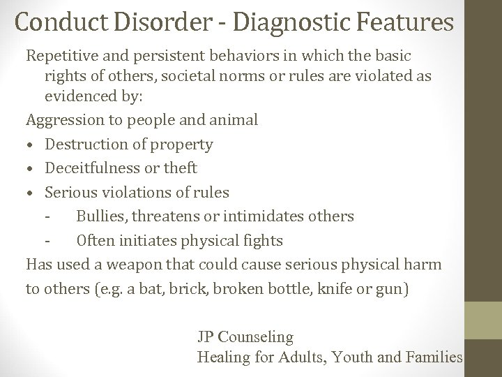 Conduct Disorder - Diagnostic Features Repetitive and persistent behaviors in which the basic rights
