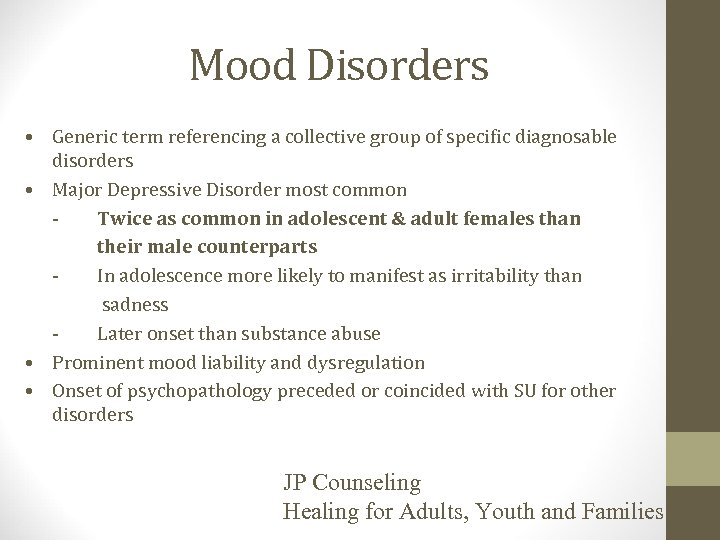 Mood Disorders • Generic term referencing a collective group of specific diagnosable disorders •