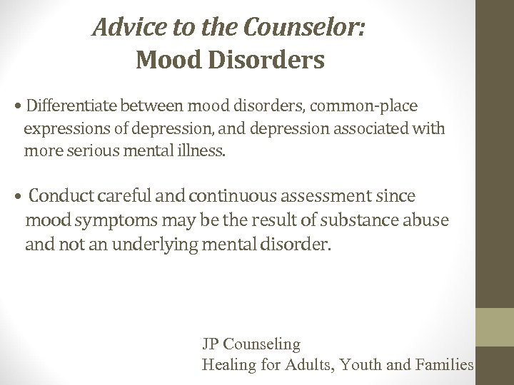 Advice to the Counselor: Mood Disorders • Differentiate between mood disorders, common-place expressions of