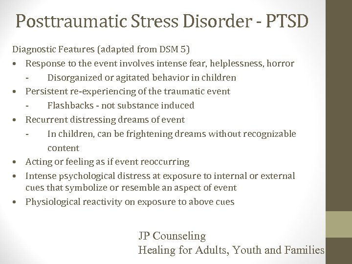 Posttraumatic Stress Disorder - PTSD Diagnostic Features (adapted from DSM 5) • Response to