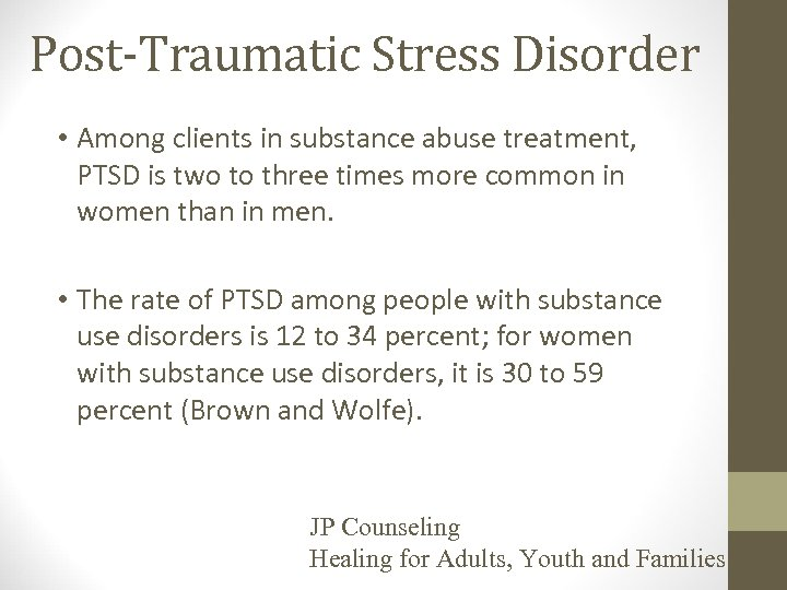 Post-Traumatic Stress Disorder • Among clients in substance abuse treatment, PTSD is two to
