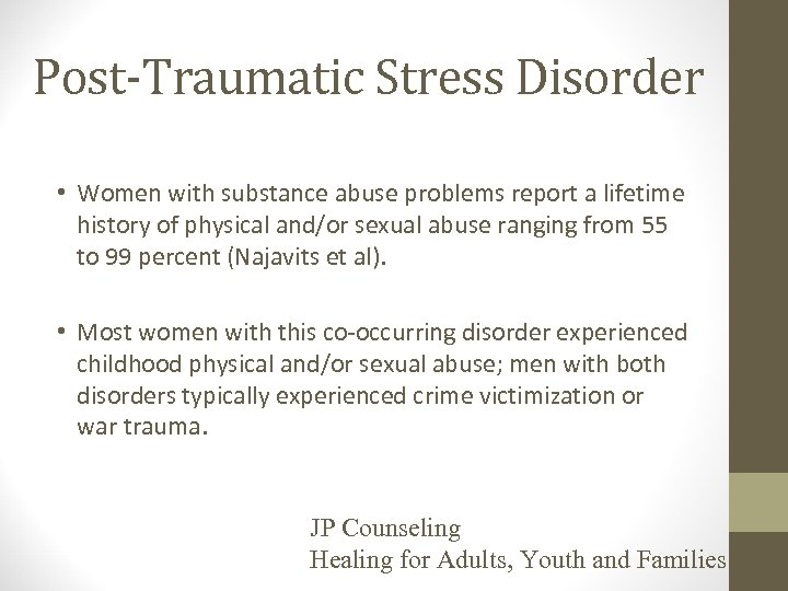Post-Traumatic Stress Disorder • Women with substance abuse problems report a lifetime history of