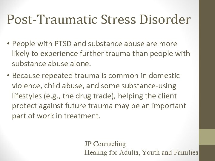 Post-Traumatic Stress Disorder • People with PTSD and substance abuse are more likely to