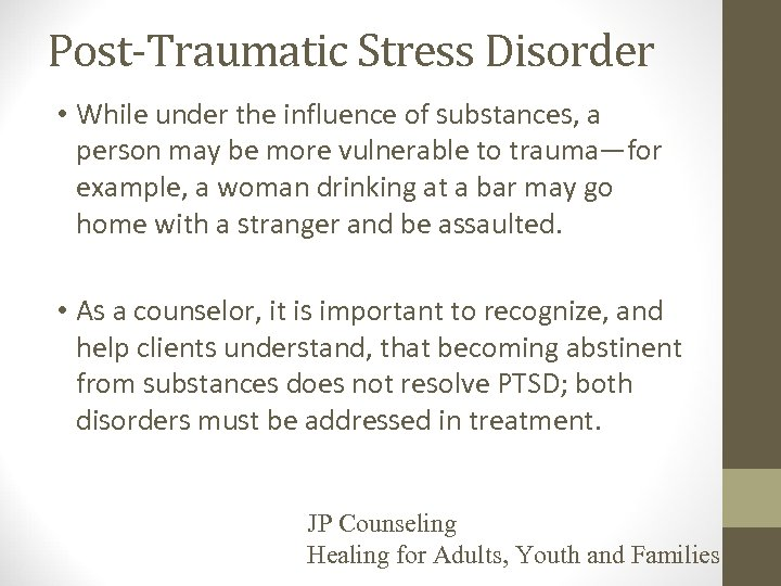 Post-Traumatic Stress Disorder • While under the influence of substances, a person may be
