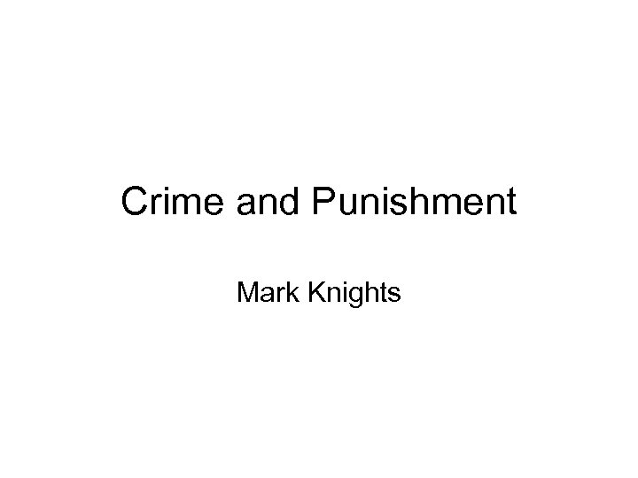 Crime and Punishment Mark Knights