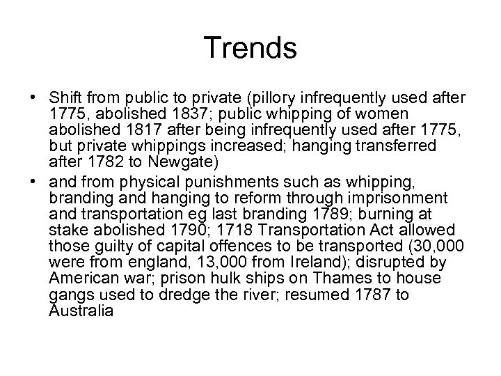 Trends • Shift from public to private (pillory infrequently used after 1775, abolished 1837;