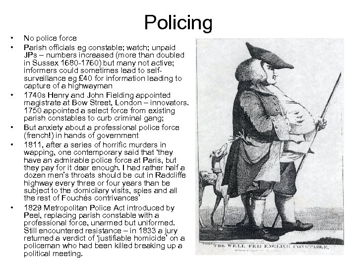• • • Policing No police force Parish officials eg constable; watch; unpaid