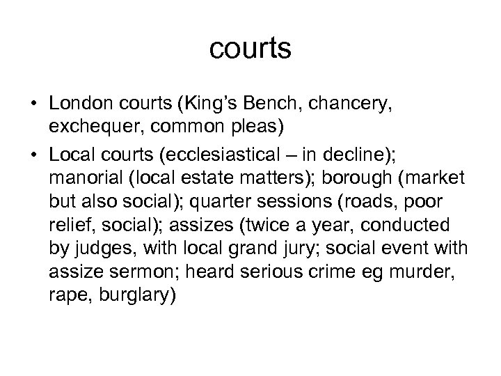 courts • London courts (King's Bench, chancery, exchequer, common pleas) • Local courts (ecclesiastical