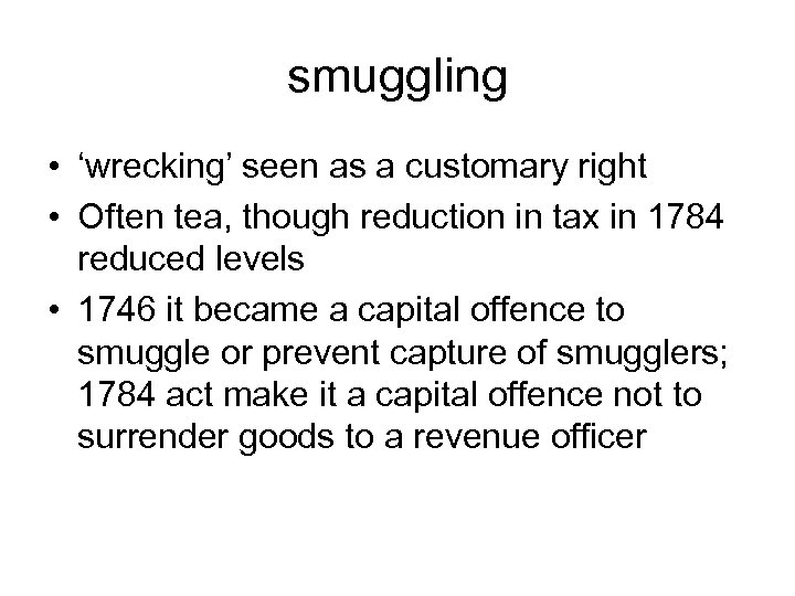 smuggling • 'wrecking' seen as a customary right • Often tea, though reduction in