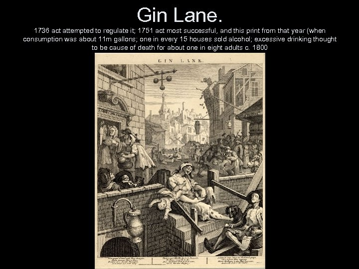 Gin Lane. 1736 act attempted to regulate it; 1751 act most successful, and this