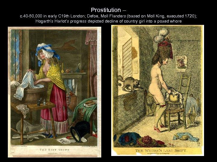 Prostitution – c. 40 -50, 000 in early C 19 th London; Defoe, Moll