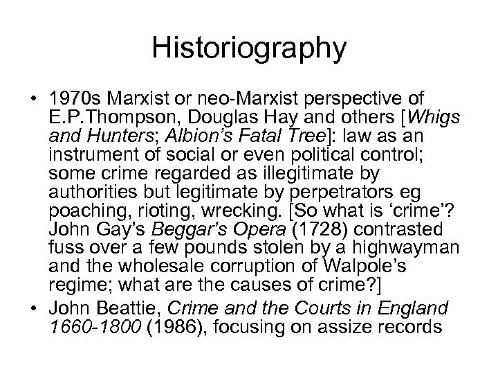 Historiography • 1970 s Marxist or neo-Marxist perspective of E. P. Thompson, Douglas Hay