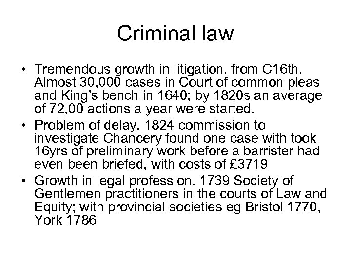 Criminal law • Tremendous growth in litigation, from C 16 th. Almost 30, 000
