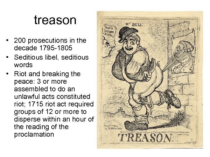 treason • 200 prosecutions in the decade 1795 -1805 • Seditious libel, seditious words