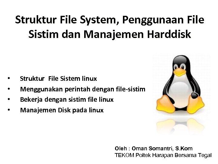 Struktur File System, Penggunaan File Sistim dan Manajemen Harddisk • • Struktur File Sistem