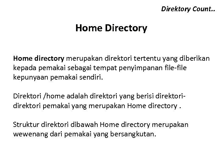 Direktory Count. . Home Directory Home directory merupakan direktori tertentu yang diberikan kepada pemakai