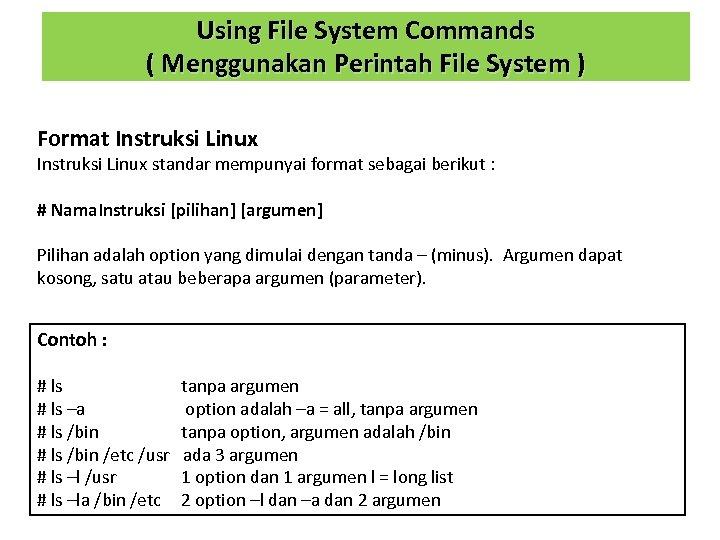 Using File System Commands ( Menggunakan Perintah File System ) Format Instruksi Linux standar