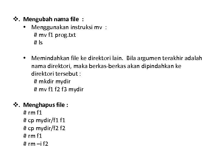 v. Mengubah nama file : • Menggunakan instruksi mv : # mv f 1