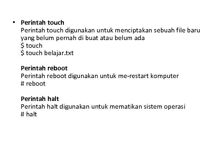 • Perintah touch digunakan untuk menciptakan sebuah file baru yang belum pernah di