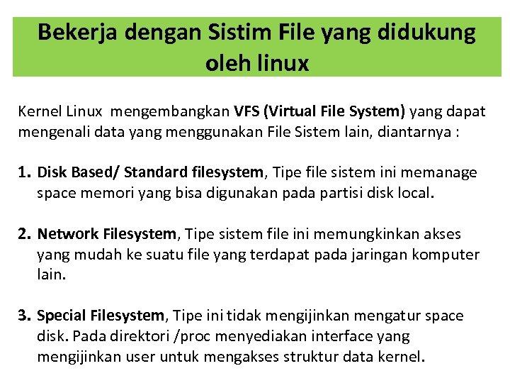 Bekerja dengan Sistim File yang didukung oleh linux Kernel Linux mengembangkan VFS (Virtual File