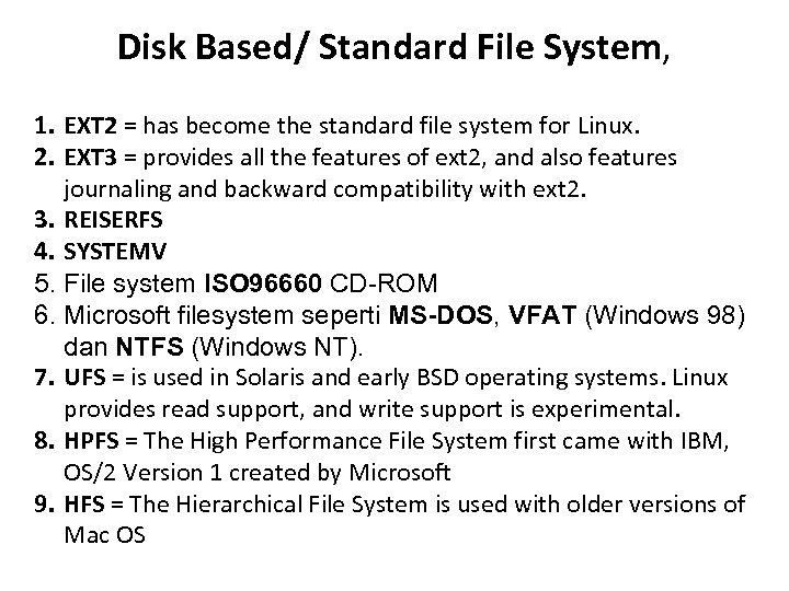 Disk Based/ Standard File System, 1. EXT 2 = has become the standard file