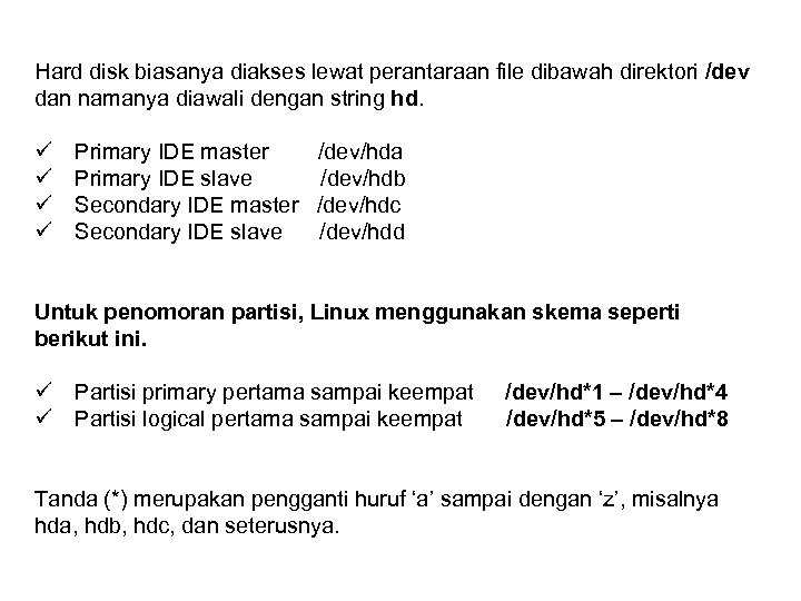 Hard disk biasanya diakses lewat perantaraan file dibawah direktori /dev dan namanya diawali dengan