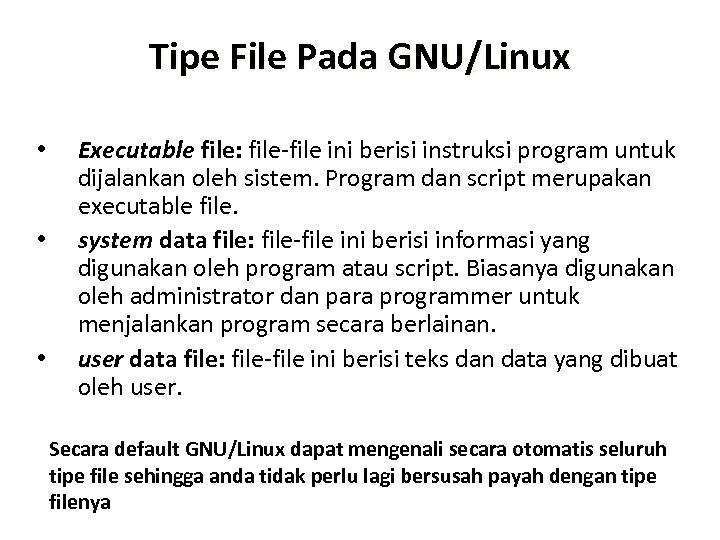 Tipe File Pada GNU/Linux • • • Executable file: file-file ini berisi instruksi program