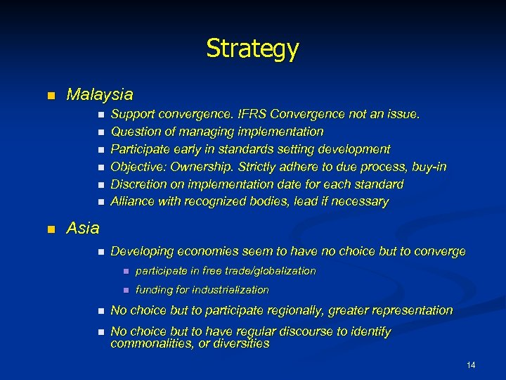 Strategy n Malaysia n n n n Support convergence. IFRS Convergence not an issue.