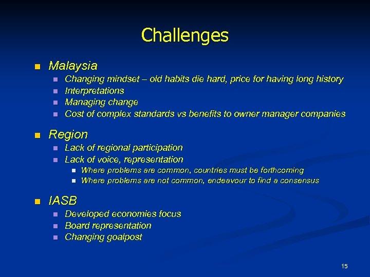 Challenges n Malaysia n n n Changing mindset – old habits die hard, price