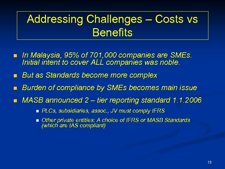 Addressing Challenges – Costs vs Benefits n In Malaysia, 95% of 701, 000 companies