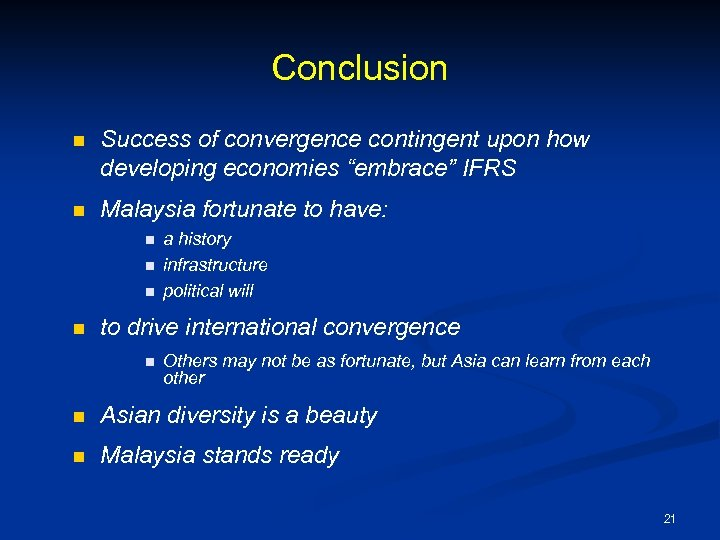 """Conclusion n Success of convergence contingent upon how developing economies """"embrace"""" IFRS n Malaysia"""