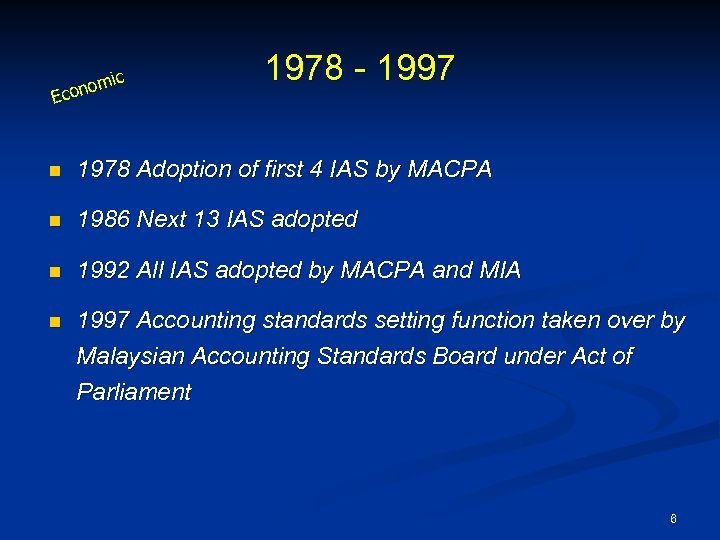 om Econ ic 1978 - 1997 n 1978 Adoption of first 4 IAS by
