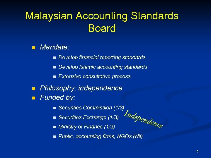 Malaysian Accounting Standards Board n Mandate: n n n Develop Islamic accounting standards n