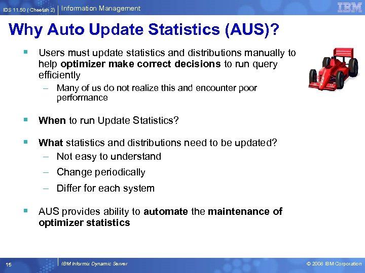 IDS 11. 50 ( Cheetah 2) Information Management Why Auto Update Statistics (AUS)? §