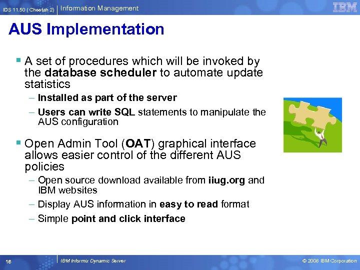 IDS 11. 50 ( Cheetah 2) Information Management AUS Implementation § A set of