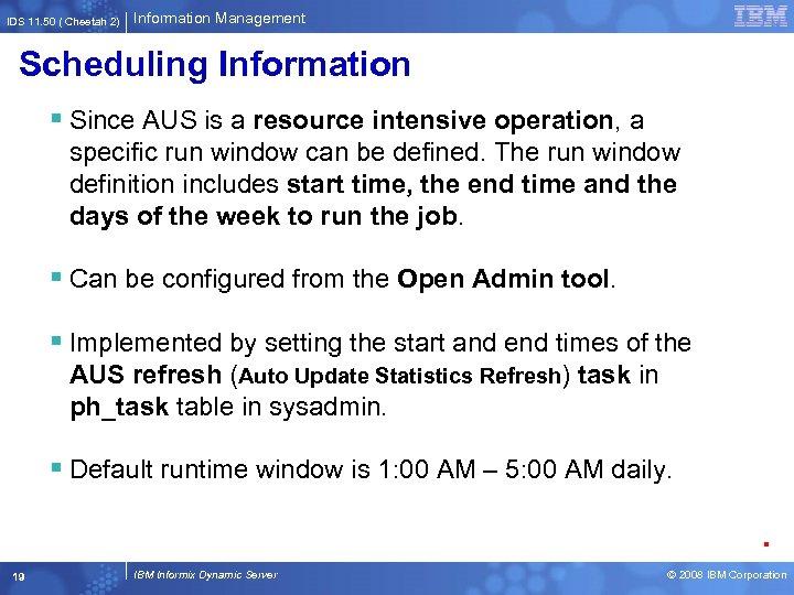 IDS 11. 50 ( Cheetah 2) Information Management Scheduling Information § Since AUS is
