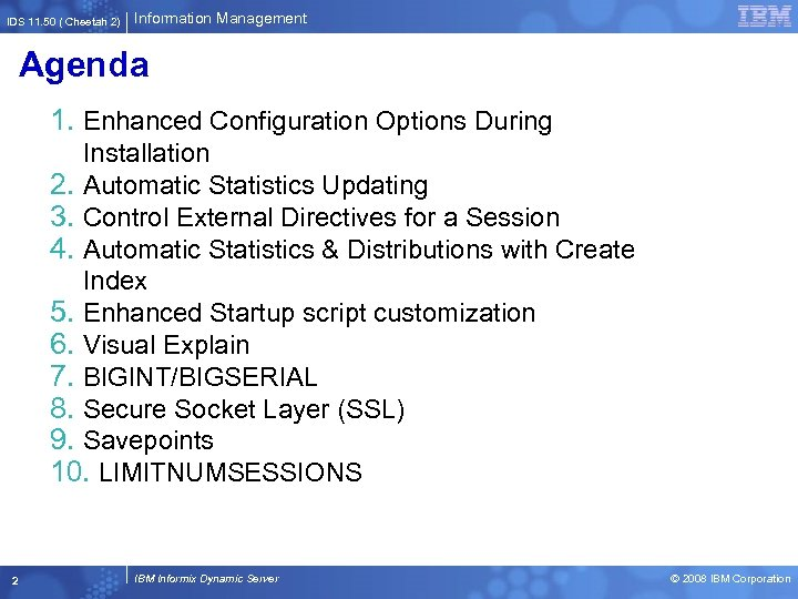 IDS 11. 50 ( Cheetah 2) Information Management Agenda 1. Enhanced Configuration Options During