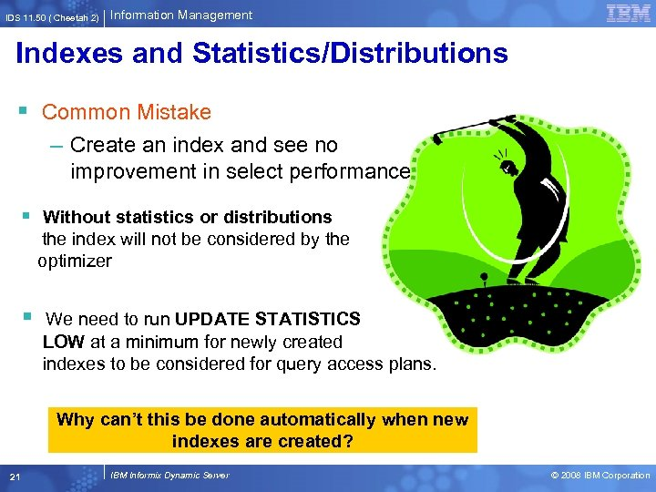 IDS 11. 50 ( Cheetah 2) Information Management Indexes and Statistics/Distributions § Common Mistake