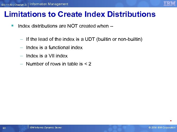 IDS 11. 50 ( Cheetah 2) Information Management Limitations to Create Index Distributions §