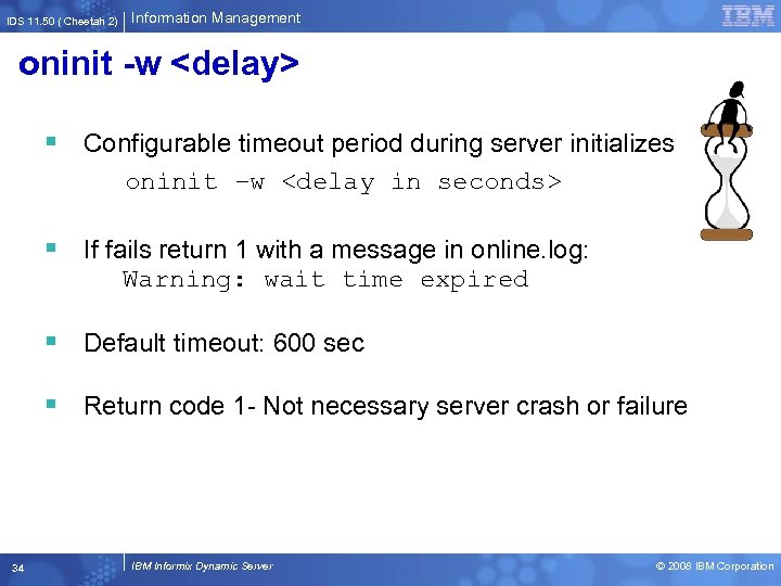 IDS 11. 50 ( Cheetah 2) Information Management oninit -w <delay> § Configurable timeout
