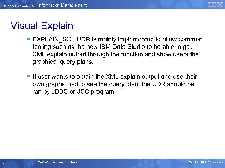 IDS 11. 50 ( Cheetah 2) Information Management Visual Explain § EXPLAIN_SQL UDR is