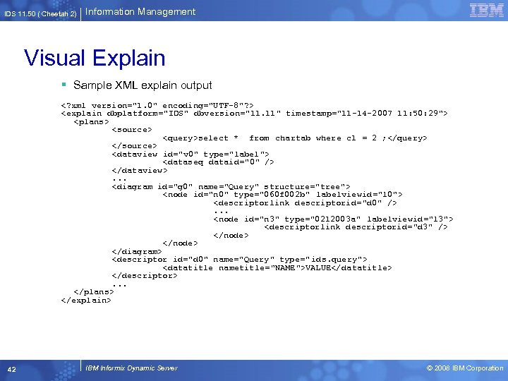 IDS 11. 50 ( Cheetah 2) Information Management Visual Explain § Sample XML explain
