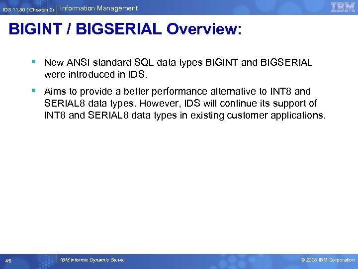 IDS 11. 50 ( Cheetah 2) Information Management BIGINT / BIGSERIAL Overview: § New
