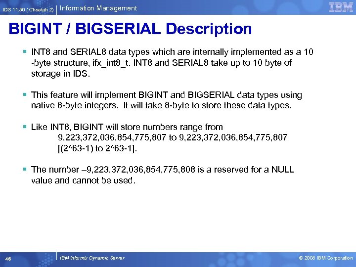 IDS 11. 50 ( Cheetah 2) Information Management BIGINT / BIGSERIAL Description § INT