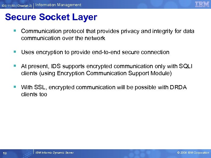 IDS 11. 50 ( Cheetah 2) Information Management Secure Socket Layer § Communication protocol